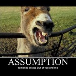 Repeat After Me. To Assume Makes An…
