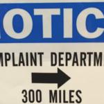 NOTICE: Complaint Department Is 300 Miles Away