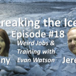 Breaking the Ice Episode #18: Weird Jobs & Training with Evan Watson