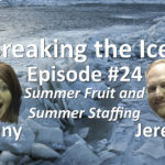 Breaking the Ice Episode #24: Summer Fruit and Summer Staffing