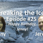 Breaking the Ice Episode #25: Happy Birthday, Jenny!