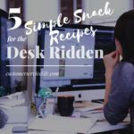 5 Simple Snack Recipes for the Desk Ridden