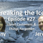 Breaking the Ice Episode #27: Upset Customers & Things Forgotten
