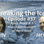 Breaking the Ice Episode #37: Rants, Raves, & 3 Keys to Bad #Custserv w/ Randi Busse