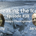 Breaking the Ice Episode #38: Happy Thanksgiving!