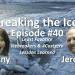 Breaking the Ice Episode #40: Least Favorite Icebreakers & #Custserv Lessons Learned