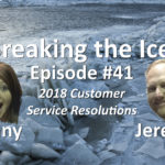 Breaking the Ice Episode #41: 2018 Customer Service Resolutions