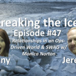 Breaking the Ice Episode #47: Relationships in an Ops-Driven World & SWAG w/ Monica Norton