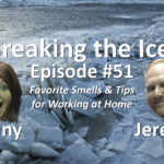 Breaking the Ice Episode #51: Favorite Smells & Tips for Working at Home