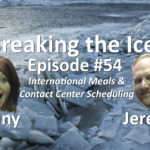 Breaking the Ice Episode #54: International Meals & Contact Center Scheduling