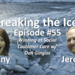 Breaking the Ice Episode #55: Winning at Social Customer Care w/ Dan Gingiss