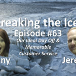 Breaking the Ice Episode #63: Our Ideal Day Off & Memorable Customer Service