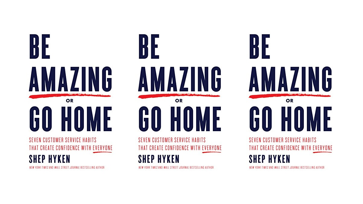 Book Review: Be Amazing or Go Home by Shep Hyken - Customer Service Life